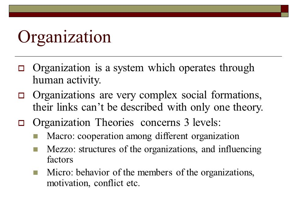 Organization Organization is a system which operates through human activity.
