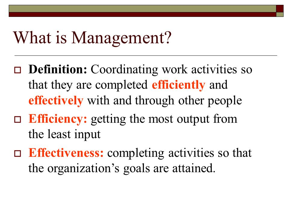 What is Management Definition: Coordinating work activities so that they are completed efficiently and effectively with and through other people.