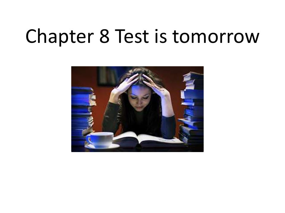 Chapter 8 Test is tomorrow