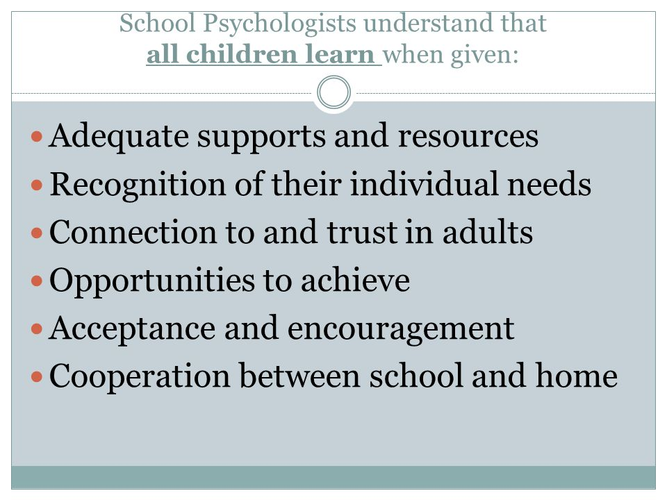 School Psychologists understand that all children learn when given: