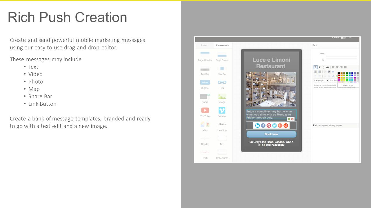 Rich Push Creation Create and send powerful mobile marketing messages using our easy to use drag-and-drop editor.