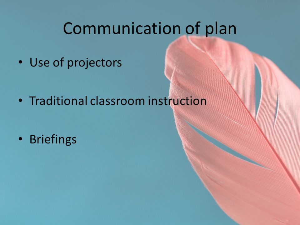 Communication of plan Use of projectors