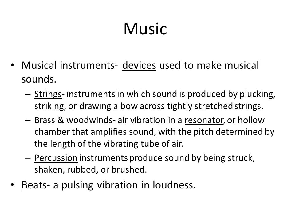 Music Musical instruments- devices used to make musical sounds.