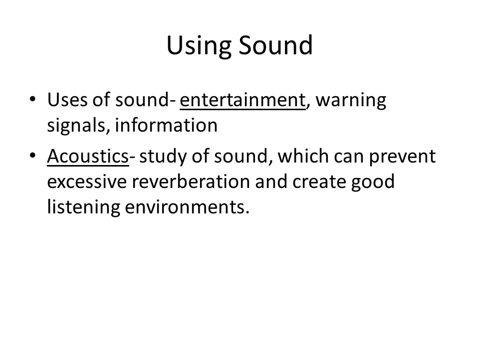 Using Sound Uses of sound- entertainment, warning signals, information