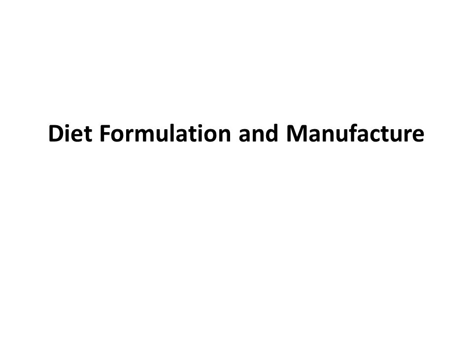 Diet Formulation and Manufacture