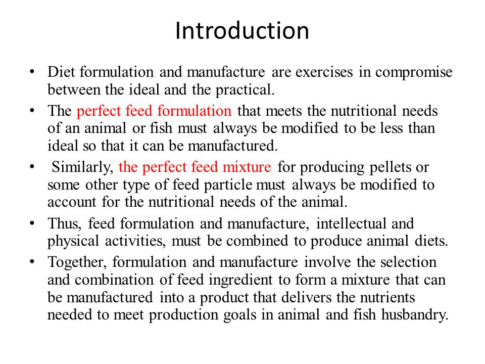 Introduction Diet formulation and manufacture are exercises in compromise between the ideal and the practical.