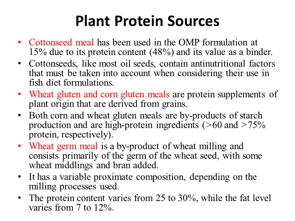 Plant Protein Sources Cottonseed meal has been used in the OMP formulation at 15% due to its protein content (48%) and its value as a binder.