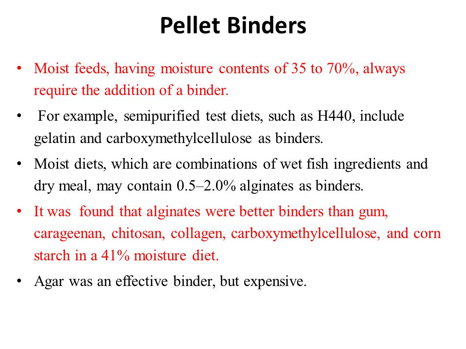 Pellet Binders Moist feeds, having moisture contents of 35 to 70%, always require the addition of a binder.
