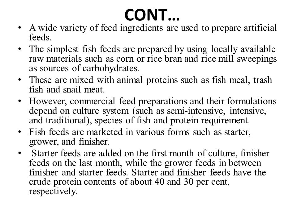 CONT… A wide variety of feed ingredients are used to prepare artificial feeds.