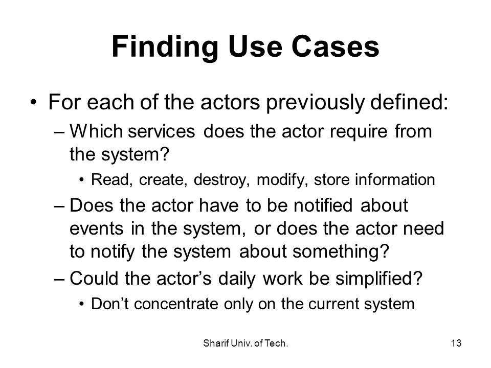 Finding Use Cases For each of the actors previously defined: