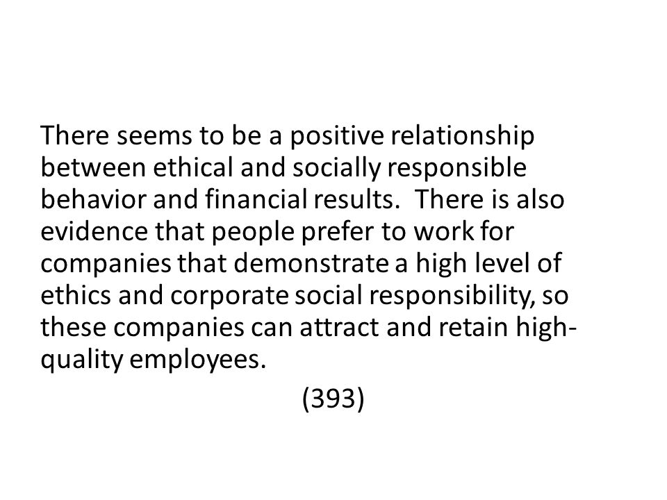 There seems to be a positive relationship between ethical and socially responsible behavior and financial results.