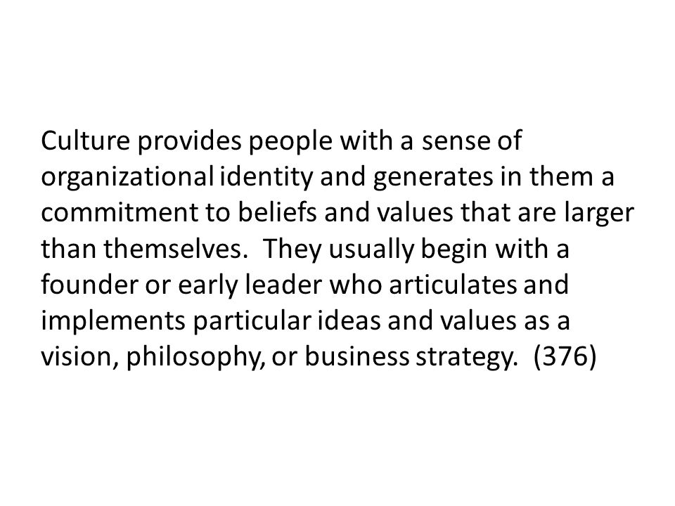 Culture provides people with a sense of organizational identity and generates in them a commitment to beliefs and values that are larger than themselves.