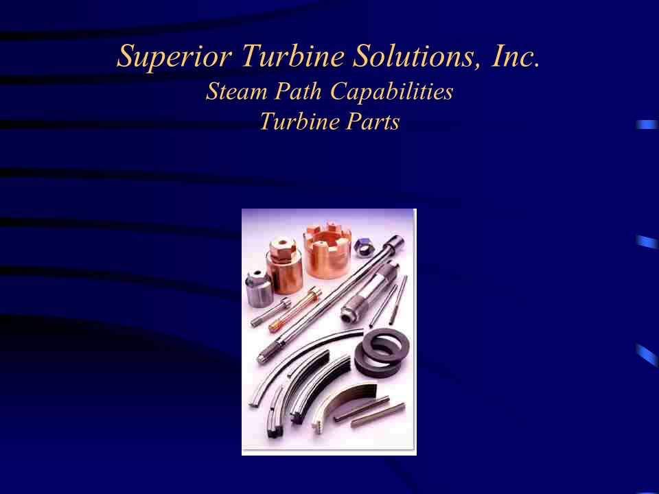 Superior Turbine Solutions, Inc. Steam Path Capabilities Turbine Parts