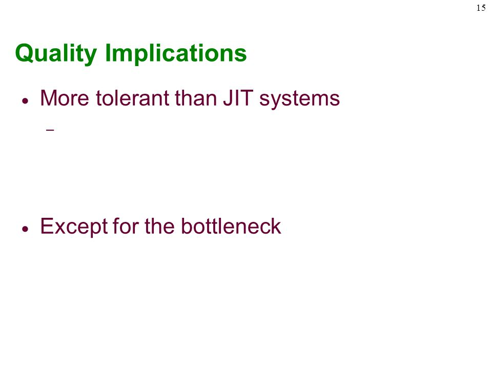 Quality Implications More tolerant than JIT systems