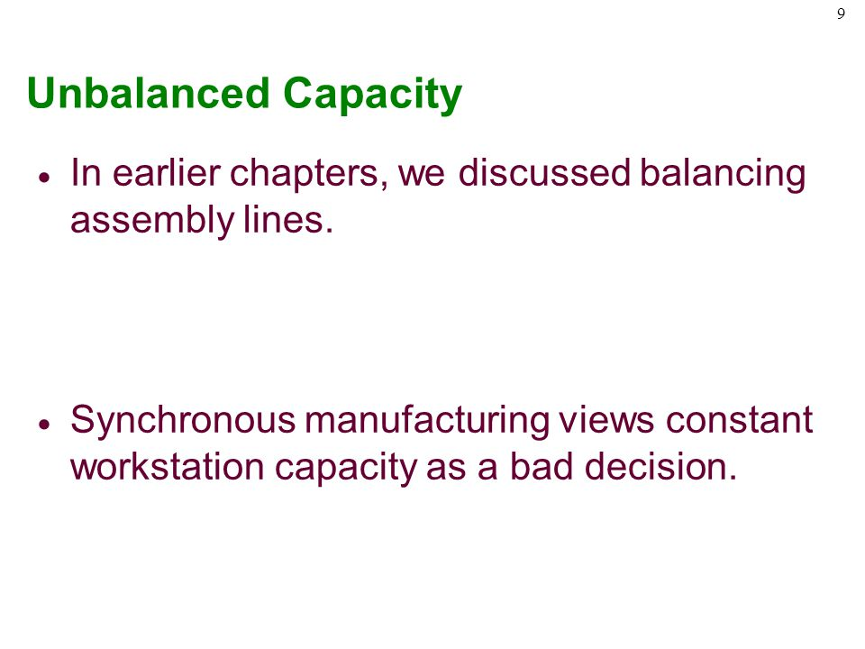 Unbalanced Capacity In earlier chapters, we discussed balancing assembly lines.