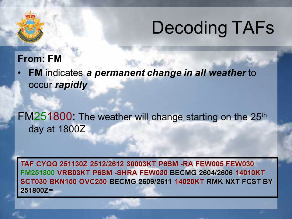 Decoding TAFs From: FM. FM indicates a permanent change in all weather to occur rapidly.