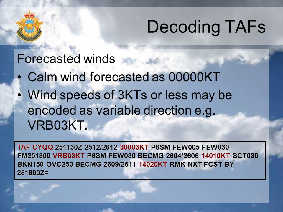 Decoding TAFs Forecasted winds Calm wind forecasted as 00000KT