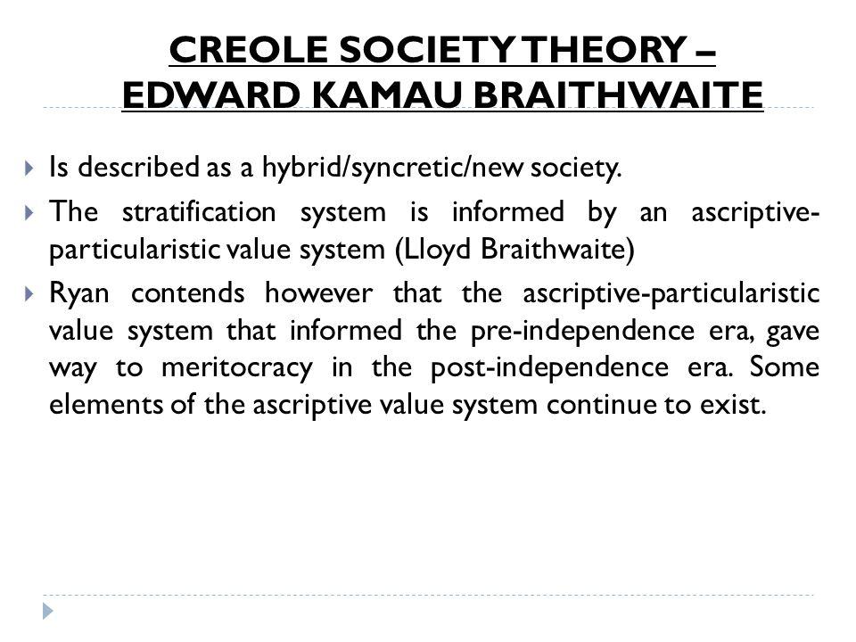 CREOLE SOCIETY THEORY – EDWARD KAMAU BRAITHWAITE