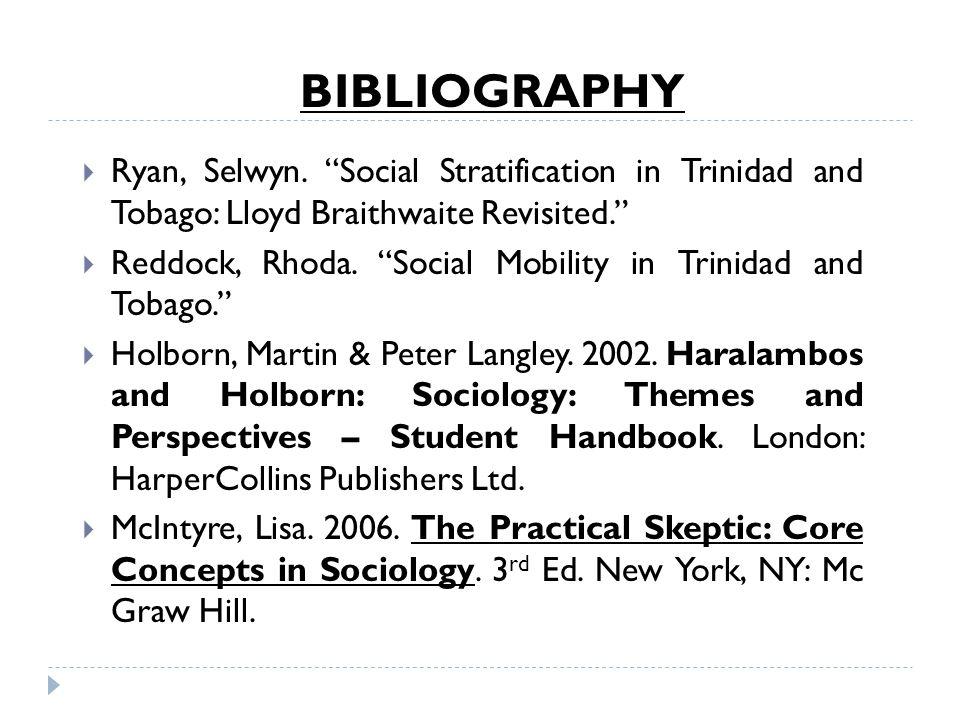 BIBLIOGRAPHY Ryan, Selwyn. Social Stratification in Trinidad and Tobago: Lloyd Braithwaite Revisited.