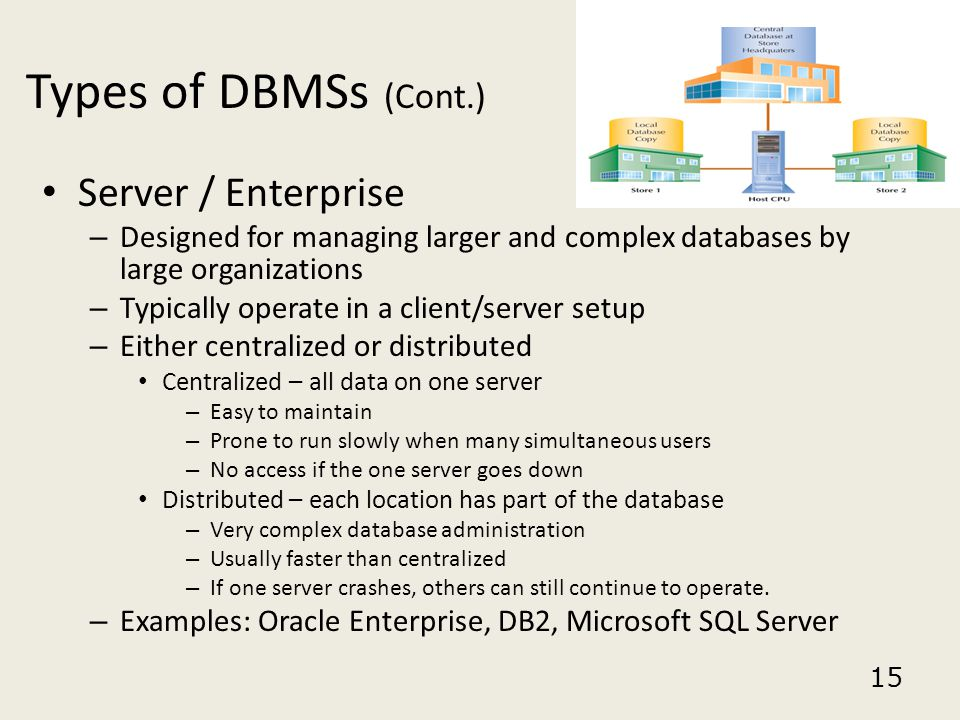 Types of DBMSs (Cont.) Server / Enterprise