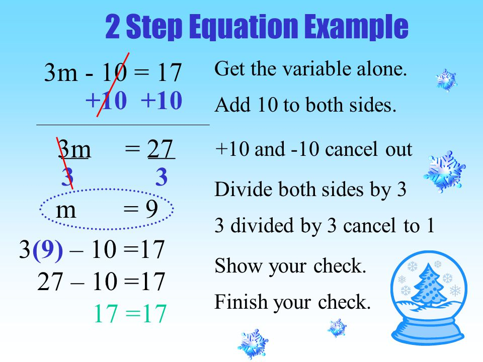 2 Step Equation Example 3m - 10 = 17. Get the variable alone Add 10 to both sides. __ __ 3 3.
