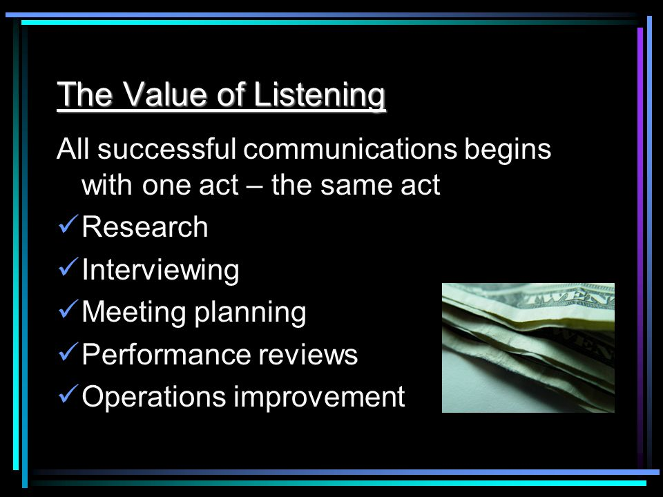 The Value of Listening All successful communications begins with one act – the same act. Research.