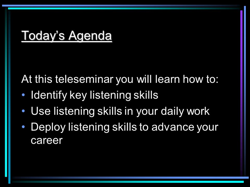 Today's Agenda At this teleseminar you will learn how to: