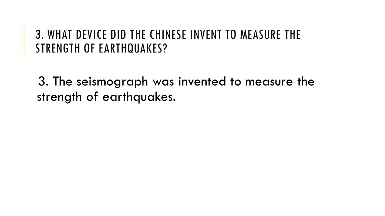 3. What device did the Chinese invent to measure the strength of earthquakes