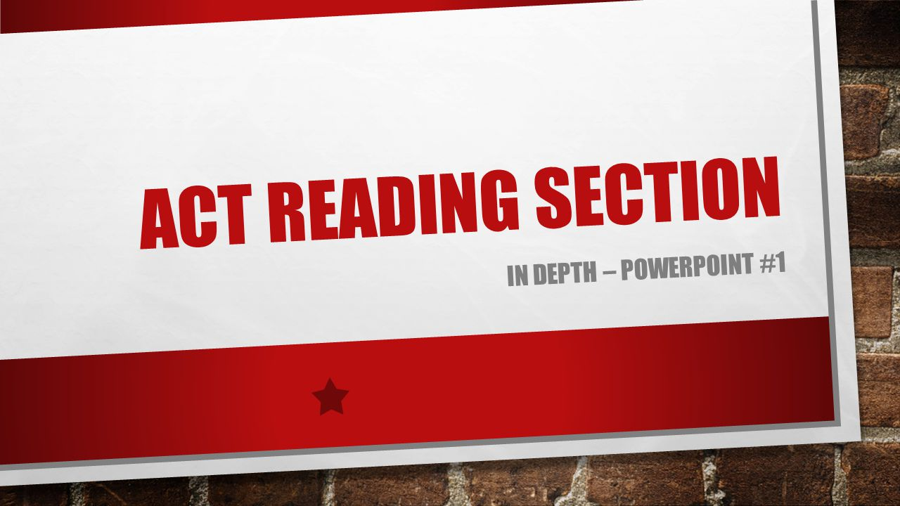 ACT Reading section In depth – powerpoint #1