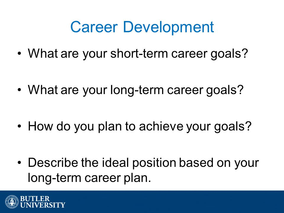 what are your career goals and Why the interviewer is asking this question and a sample of the best way to answer - what is your long-range objective what is your end goal in your career.