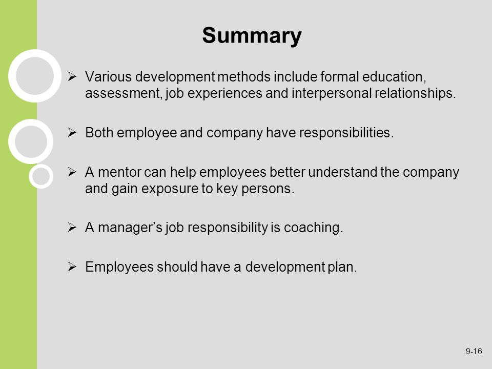Summary Various development methods include formal education, assessment, job experiences and interpersonal relationships.