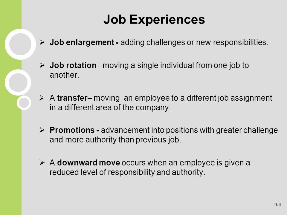 Job Experiences Job enlargement - adding challenges or new responsibilities. Job rotation - moving a single individual from one job to another.