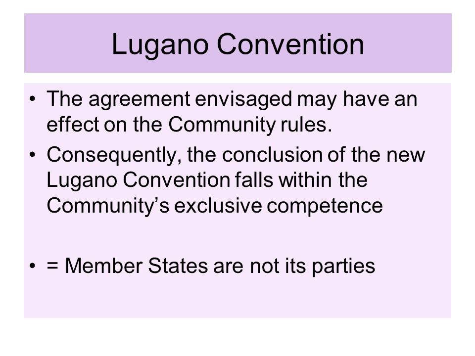 Lugano Convention The agreement envisaged may have an effect on the Community rules.