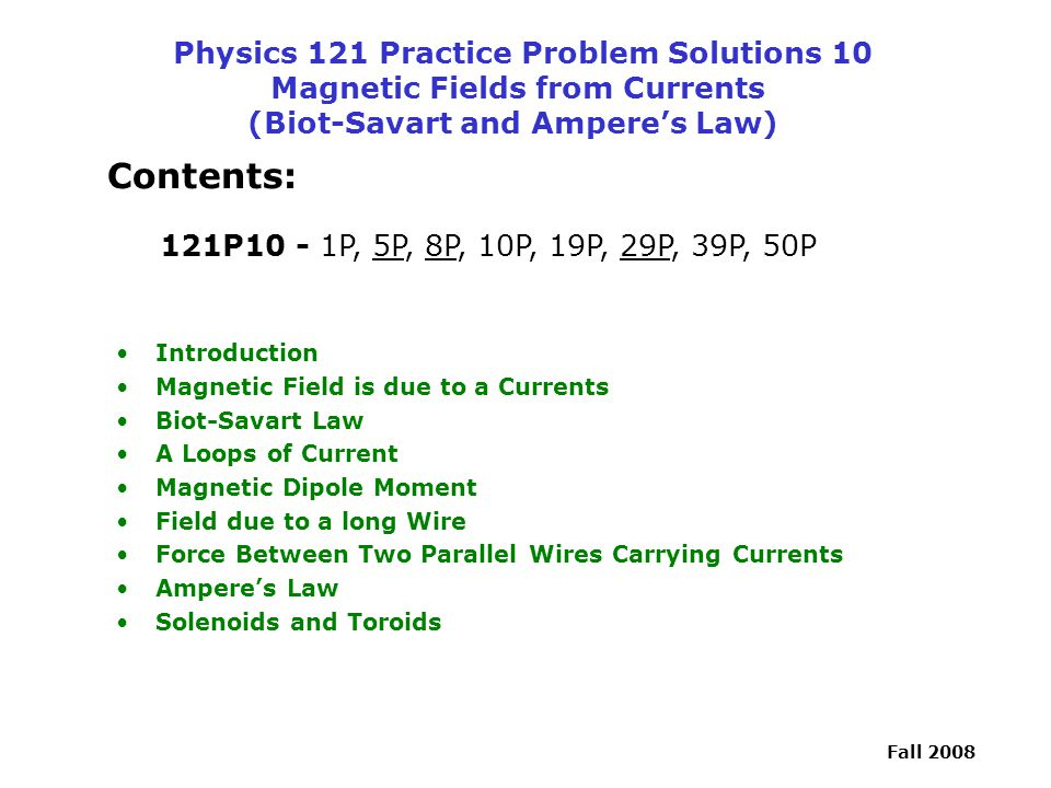 Physics 121 Practice Problem Solutions 10 Magnetic Fields from Currents (Biot-Savart and Ampere's Law)