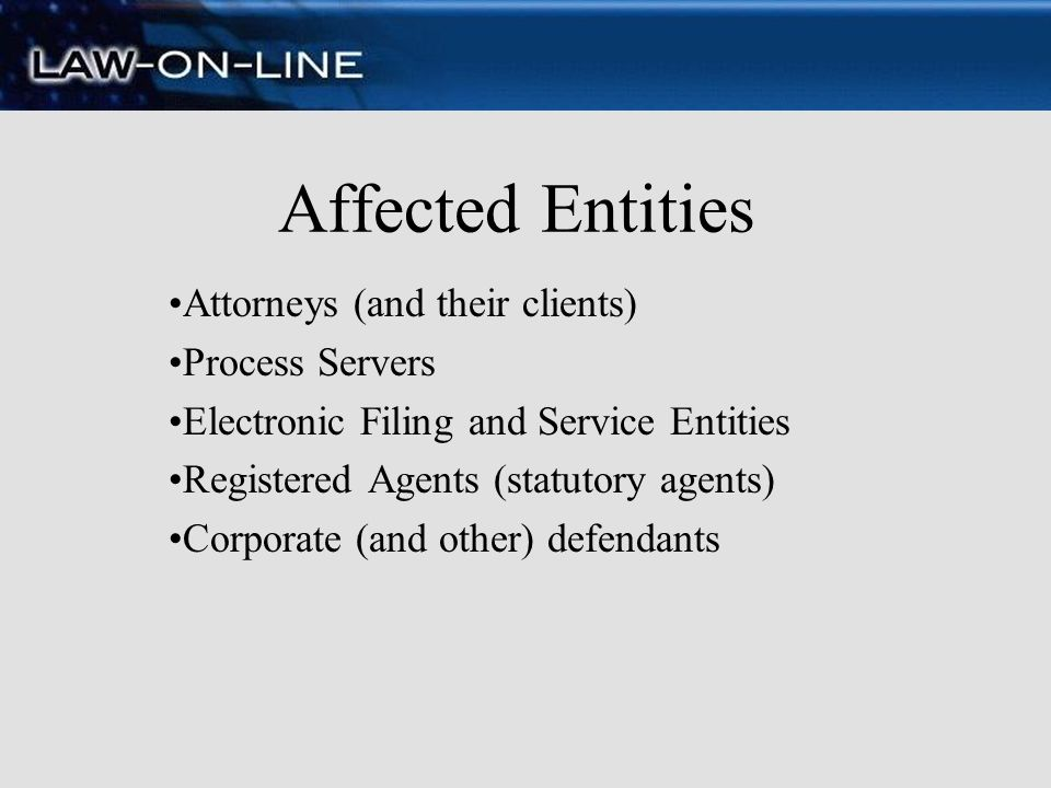 Affected Entities Attorneys (and their clients) Process Servers