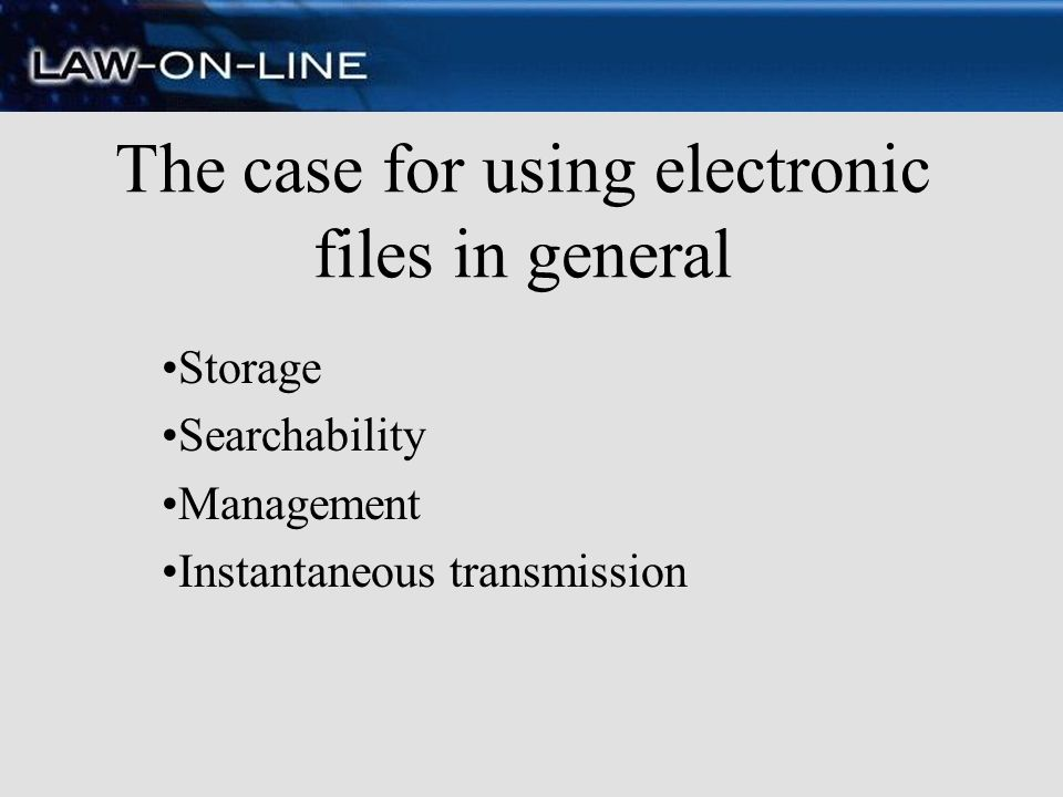 The case for using electronic files in general