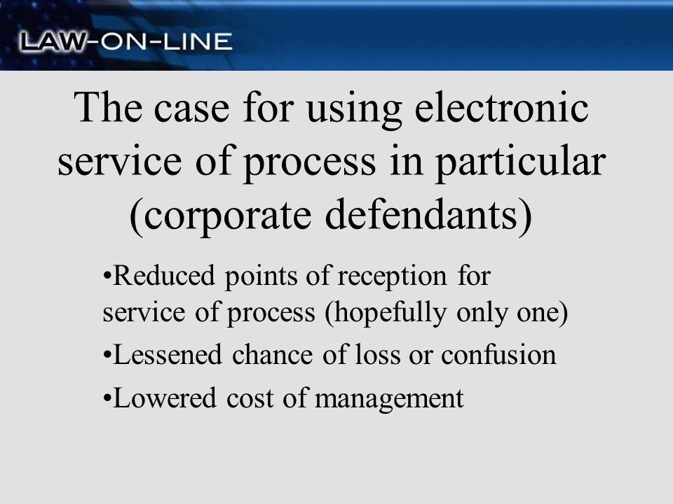 The case for using electronic service of process in particular (corporate defendants)