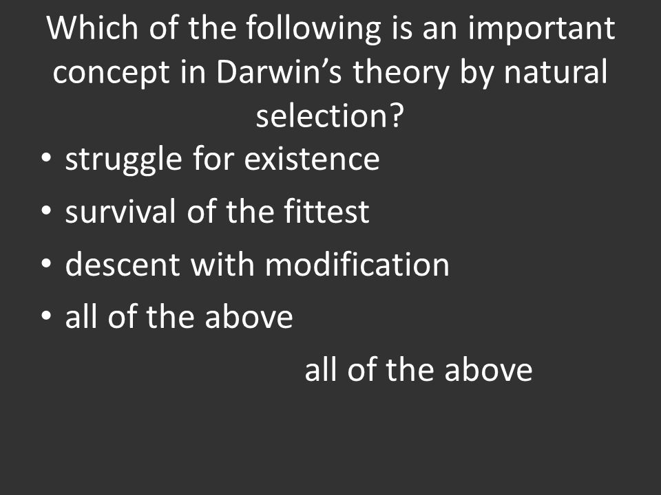 Which of the following is an important concept in Darwin's theory by natural selection