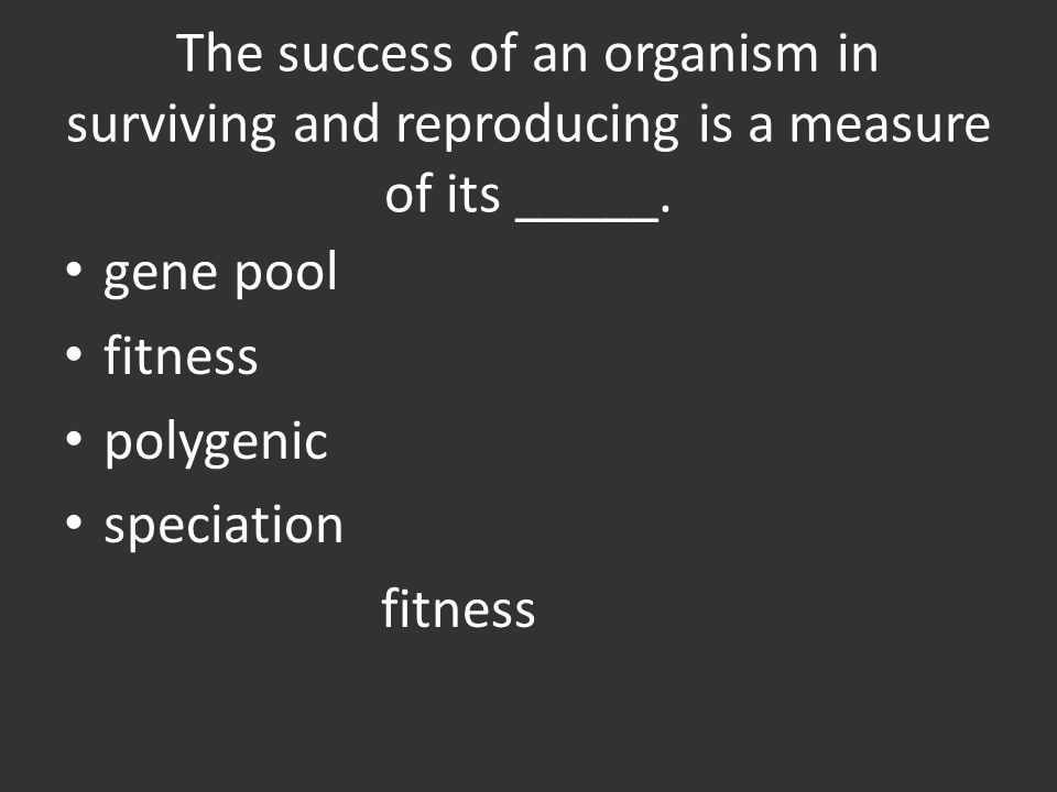 The success of an organism in surviving and reproducing is a measure of its _____.