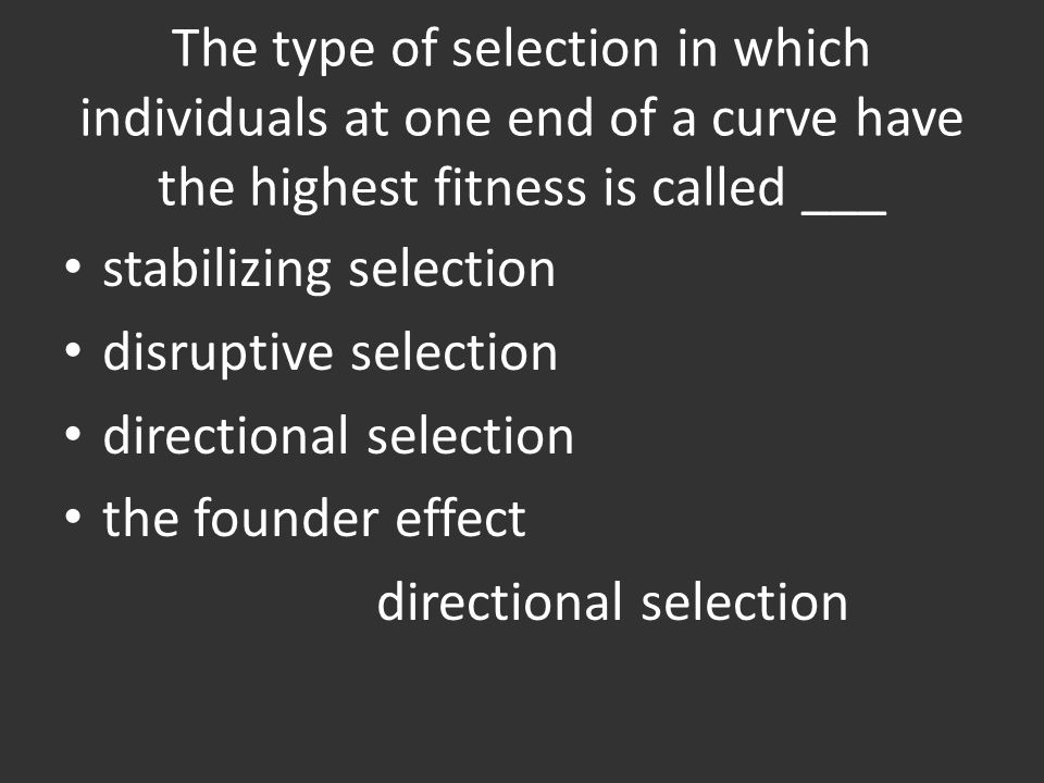 The type of selection in which individuals at one end of a curve have the highest fitness is called ___