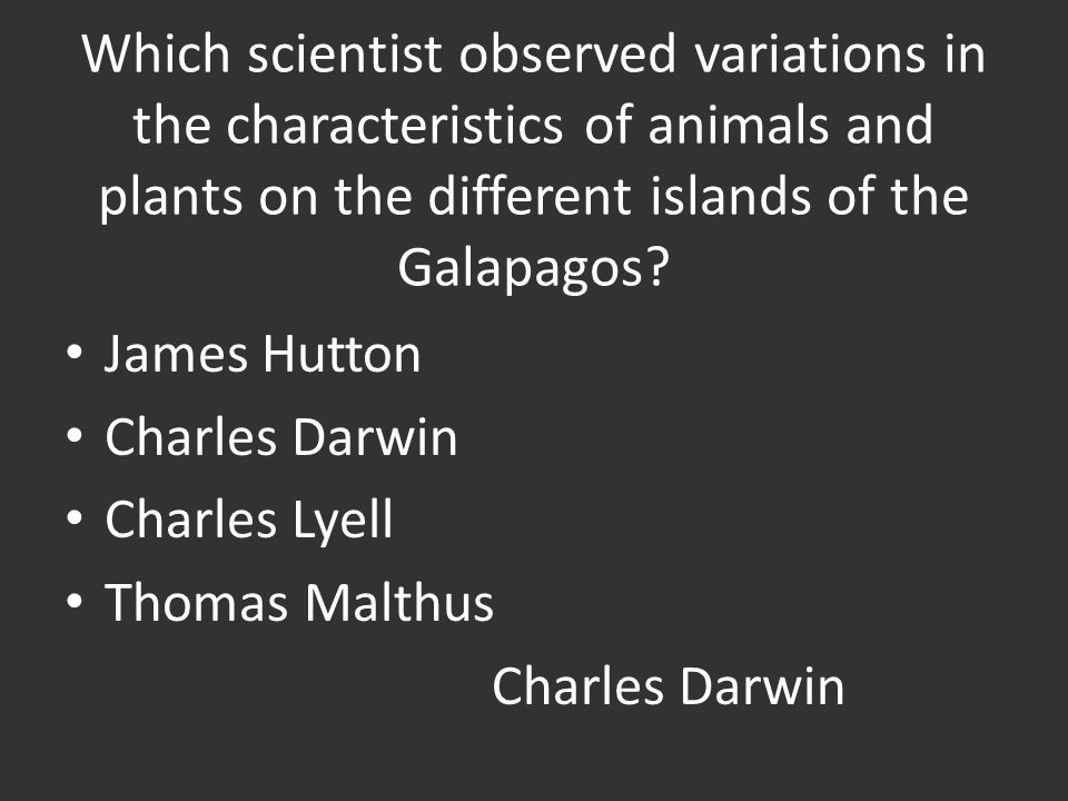 Which scientist observed variations in the characteristics of animals and plants on the different islands of the Galapagos