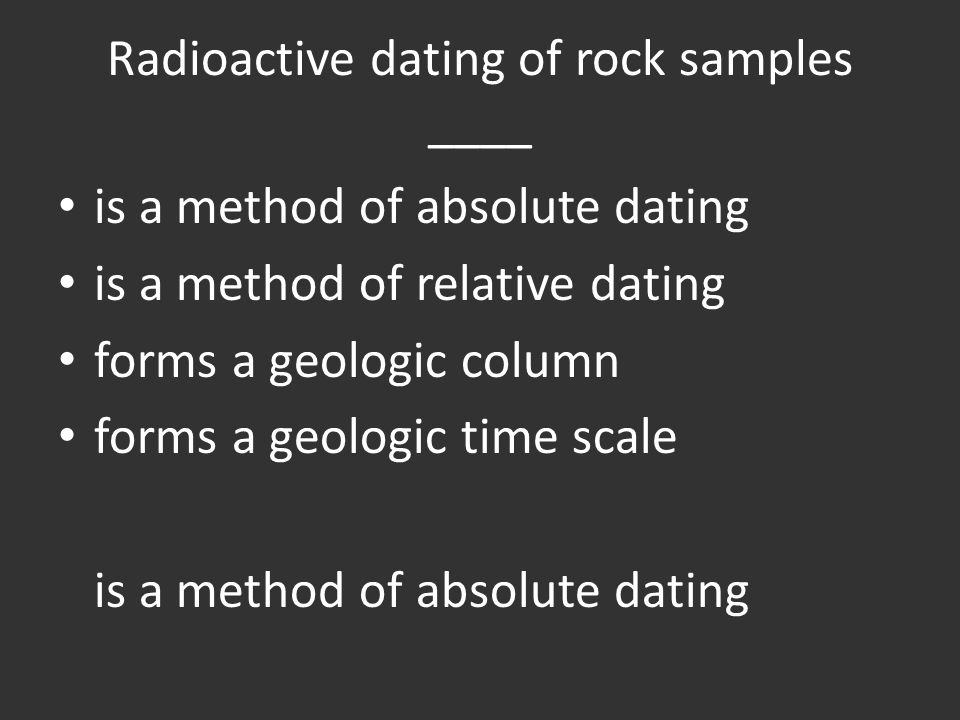 Radioactive dating of rock samples ____