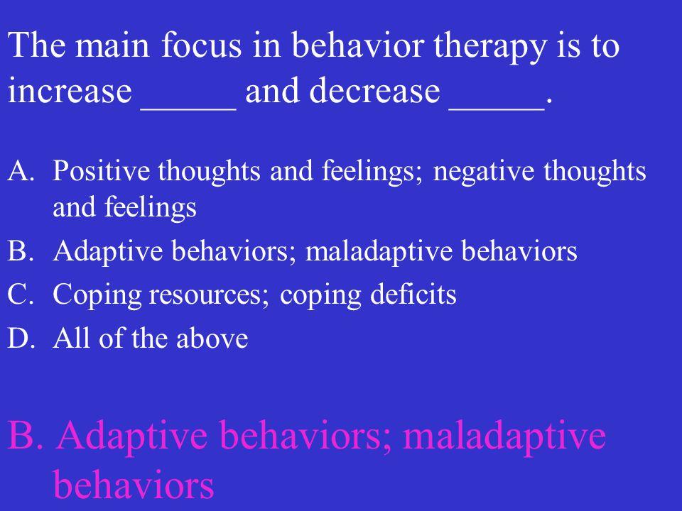 B. Adaptive behaviors; maladaptive behaviors