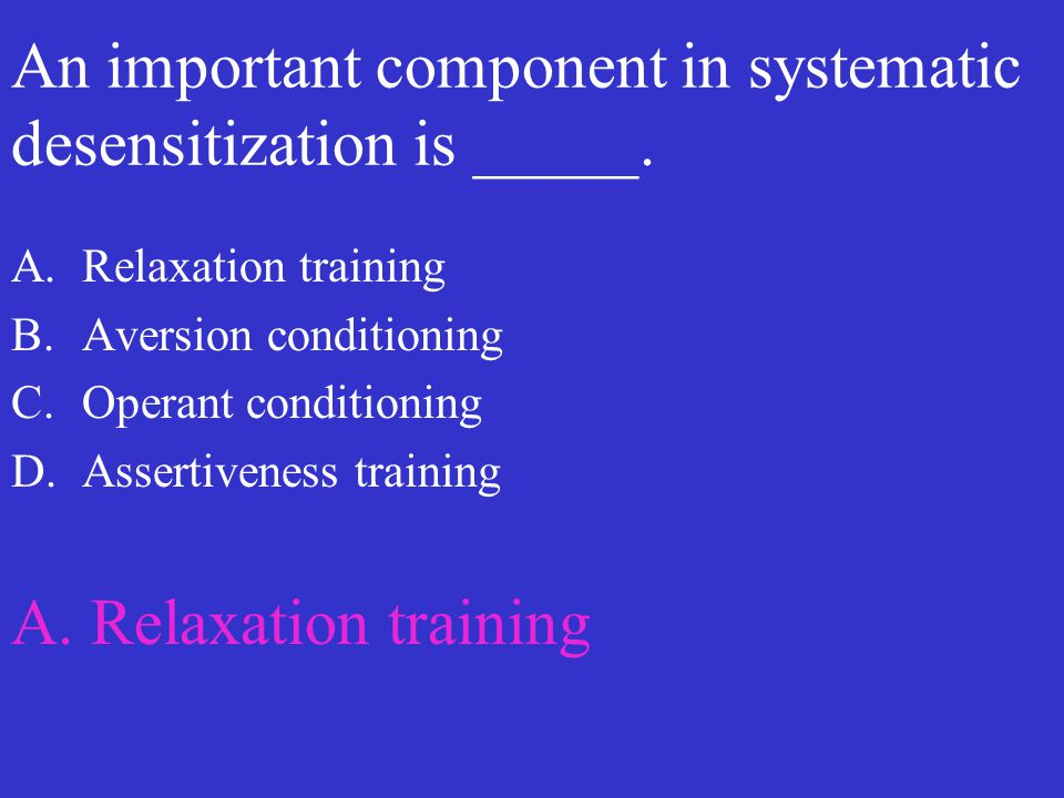 An important component in systematic desensitization is _____.