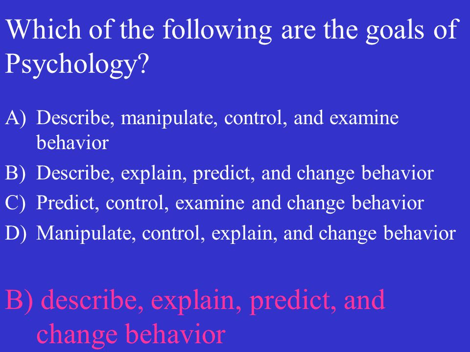 Which of the following are the goals of Psychology