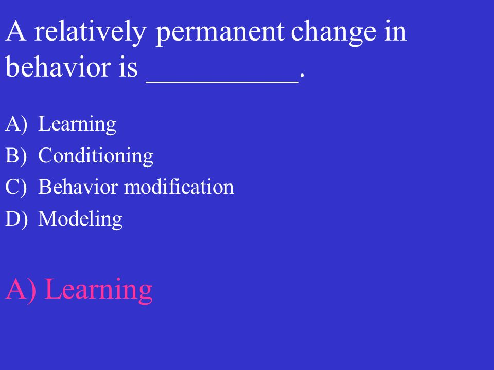 A relatively permanent change in behavior is __________.