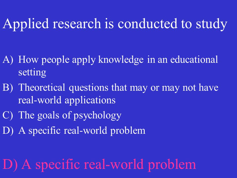 Applied research is conducted to study
