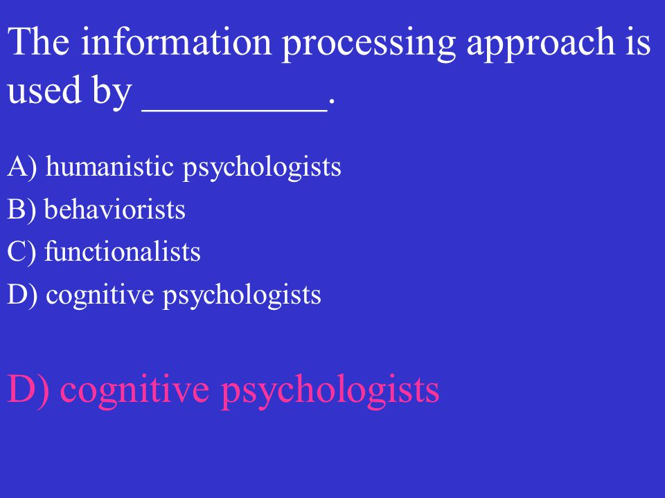 The information processing approach is used by _________.