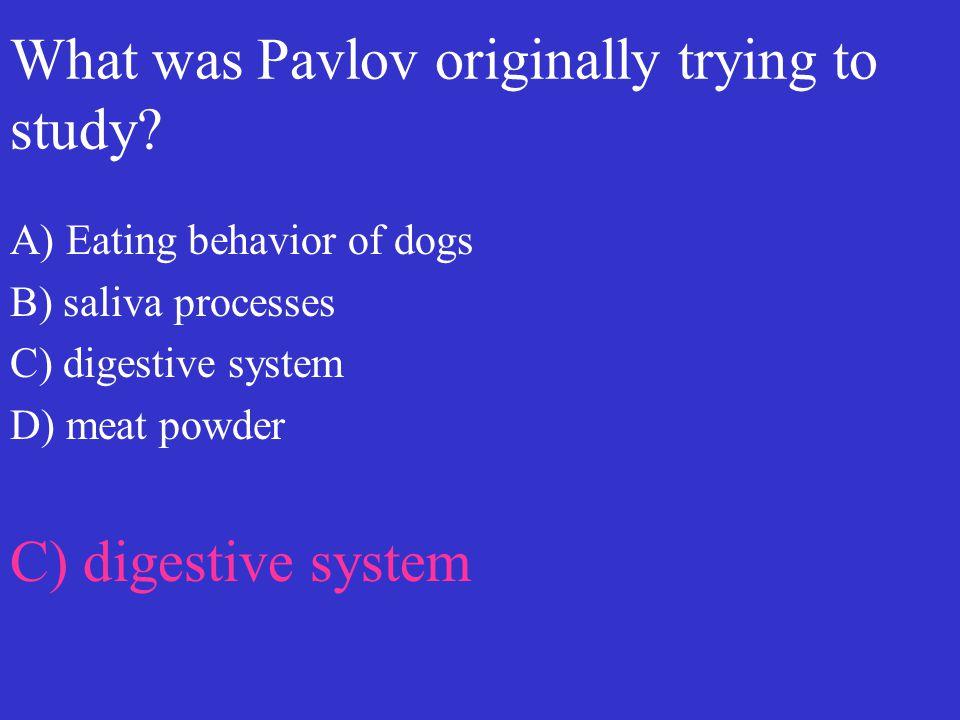 What was Pavlov originally trying to study