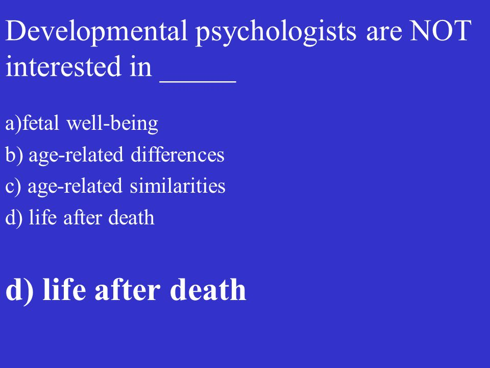 Developmental psychologists are NOT interested in _____